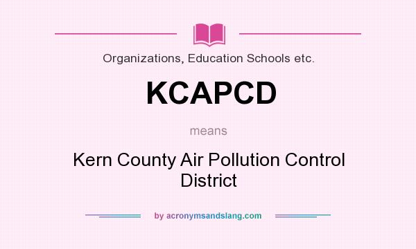 What does KCAPCD mean? It stands for Kern County Air Pollution Control District