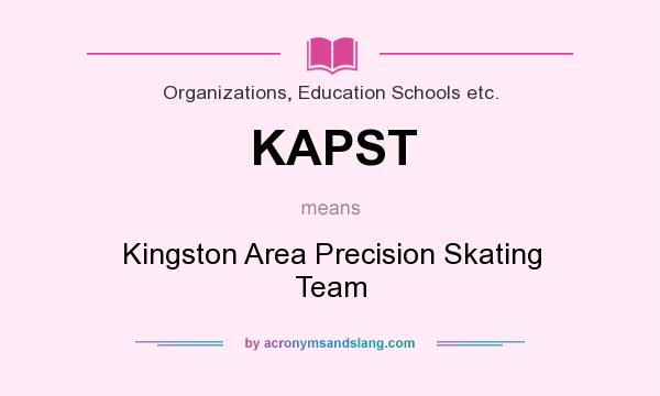 What does KAPST mean? It stands for Kingston Area Precision Skating Team