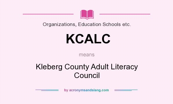 What does KCALC mean? It stands for Kleberg County Adult Literacy Council