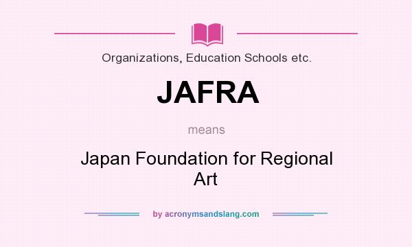 What does JAFRA mean? It stands for Japan Foundation for Regional Art