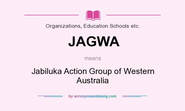 What does JAGWA mean? It stands for Jabiluka Action Group of Western Australia