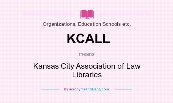 What does KCALL mean? It stands for Kansas City Association of Law Libraries
