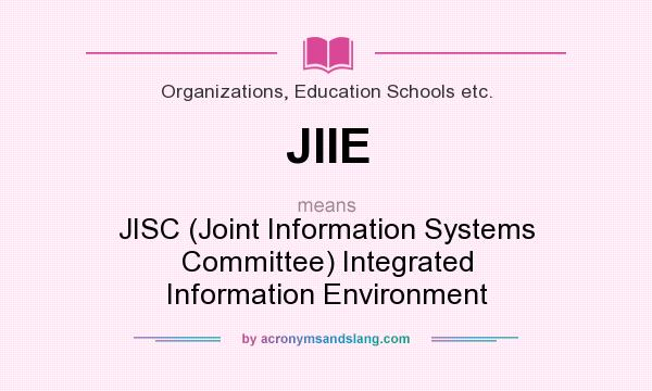 What does JIIE mean? It stands for JISC (Joint Information Systems Committee) Integrated Information Environment