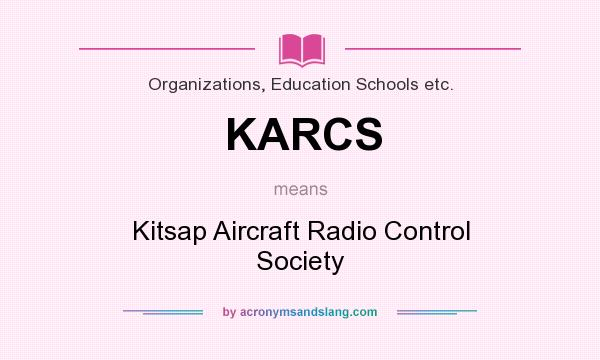 What does KARCS mean? It stands for Kitsap Aircraft Radio Control Society