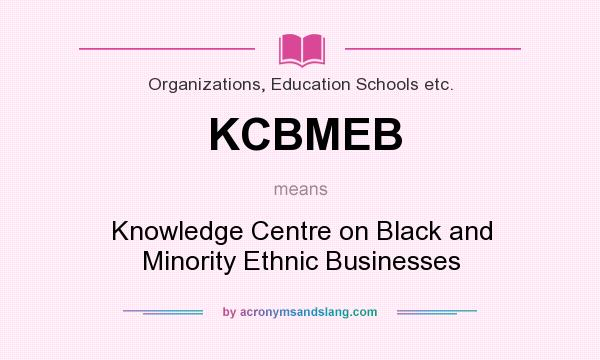 What does KCBMEB mean? It stands for Knowledge Centre on Black and Minority Ethnic Businesses