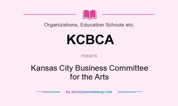 What does KCBCA mean? It stands for Kansas City Business Committee for the Arts