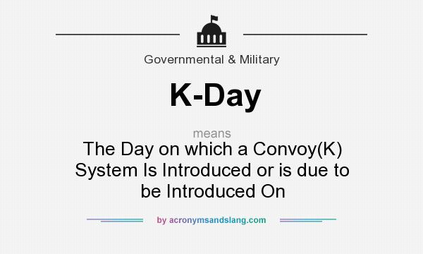 What does K-Day mean? It stands for The Day on which a Convoy(K) System Is Introduced or is due to be Introduced On