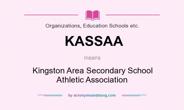 What does KASSAA mean? It stands for Kingston Area Secondary School Athletic Association