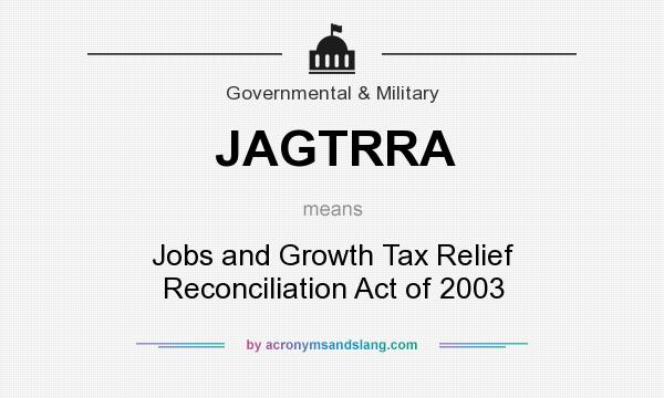 What does JAGTRRA mean? It stands for Jobs and Growth Tax Relief Reconciliation Act of 2003
