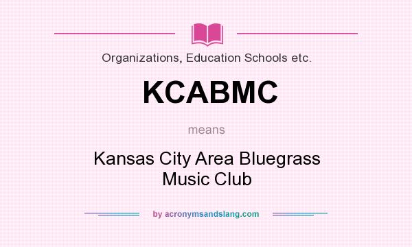 What does KCABMC mean? It stands for Kansas City Area Bluegrass Music Club