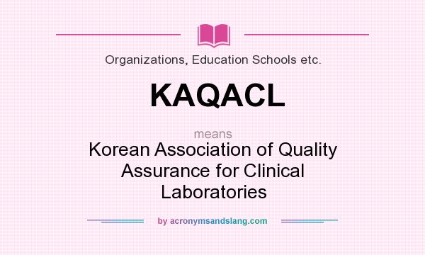 What does KAQACL mean? It stands for Korean Association of Quality Assurance for Clinical Laboratories