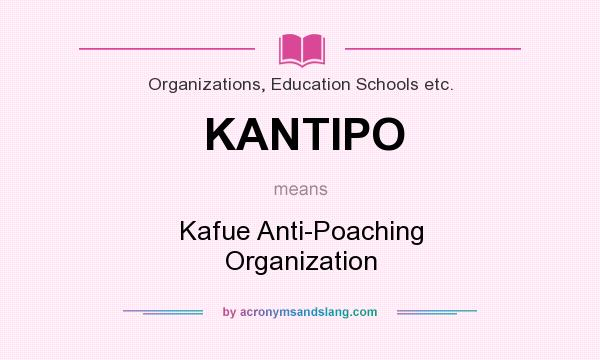 What does KANTIPO mean? It stands for Kafue Anti-Poaching Organization