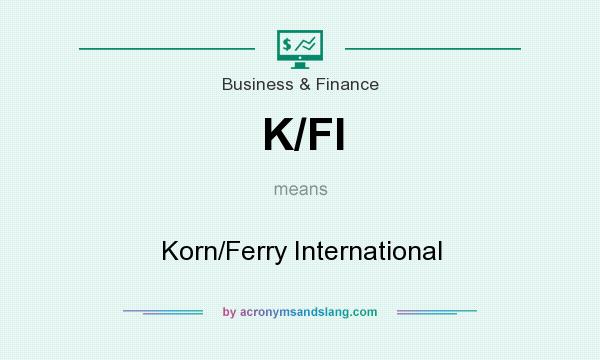 What does K/FI mean? It stands for Korn/Ferry International