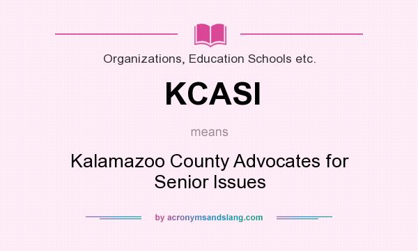 What does KCASI mean? It stands for Kalamazoo County Advocates for Senior Issues