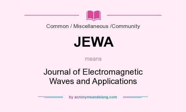 What does JEWA mean? It stands for Journal of Electromagnetic Waves and Applications