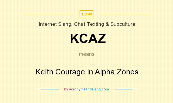 What does KCAZ mean? It stands for Keith Courage in Alpha Zones