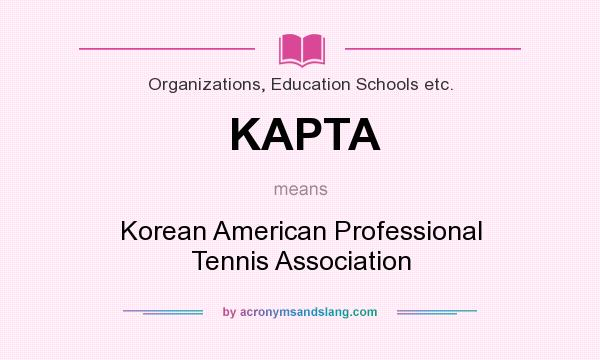 What does KAPTA mean? It stands for Korean American Professional Tennis Association