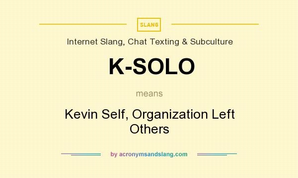 What does K-SOLO mean? It stands for Kevin Self, Organization Left Others