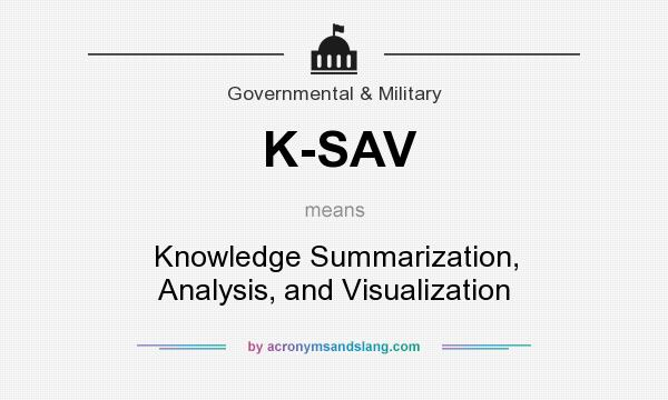 What does K-SAV mean? It stands for Knowledge Summarization, Analysis, and Visualization