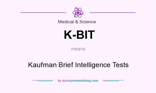 What does K-BIT mean? It stands for Kaufman Brief Intelligence Tests