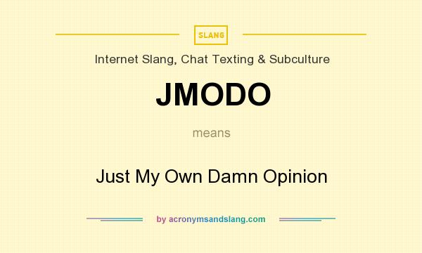What does JMODO mean? It stands for Just My Own Damn Opinion