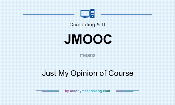 What does JMOOC mean? It stands for Just My Opinion of Course
