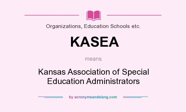 What does KASEA mean? It stands for Kansas Association of Special Education Administrators