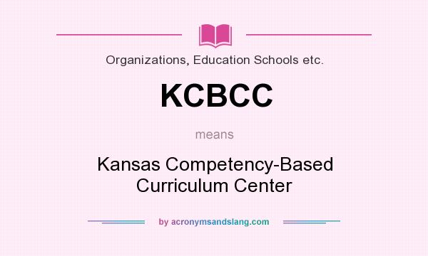 What does KCBCC mean? It stands for Kansas Competency-Based Curriculum Center