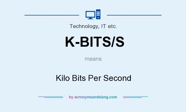 What does K-BITS/S mean? It stands for Kilo Bits Per Second