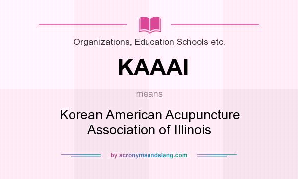 What does KAAAI mean? It stands for Korean American Acupuncture Association of Illinois