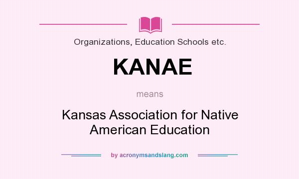 What does KANAE mean? It stands for Kansas Association for Native American Education