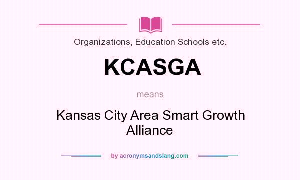 What does KCASGA mean? It stands for Kansas City Area Smart Growth Alliance