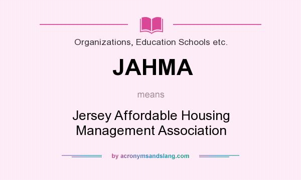 What does JAHMA mean? It stands for Jersey Affordable Housing Management Association