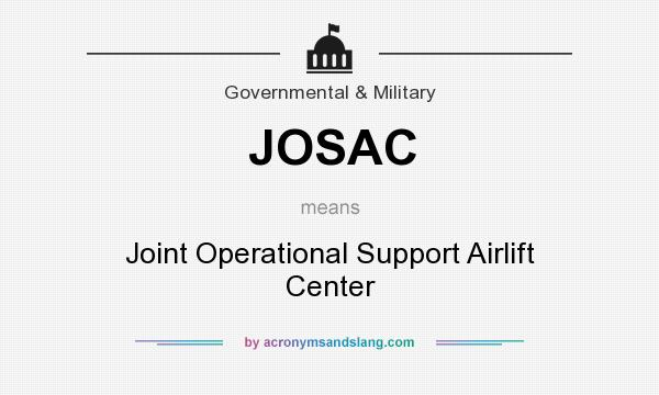 What does JOSAC mean? It stands for Joint Operational Support Airlift Center