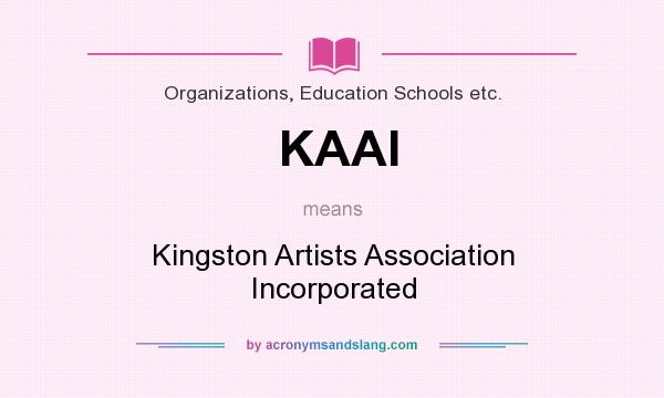 What does KAAI mean? It stands for Kingston Artists Association Incorporated