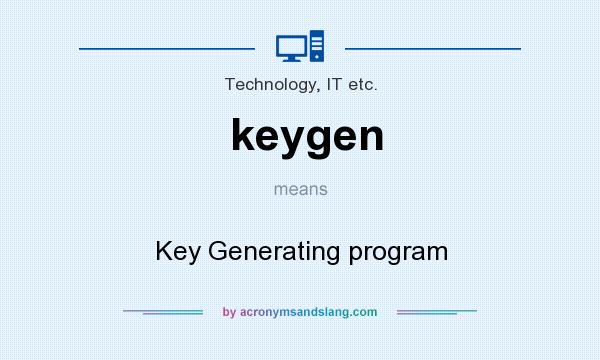 What does keygen mean? It stands for Key Generating program