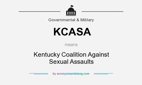 What does KCASA mean? It stands for Kentucky Coalition Against Sexual Assaults