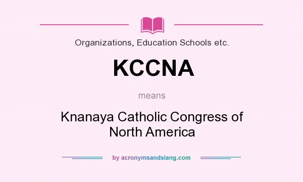 What does KCCNA mean? It stands for Knanaya Catholic Congress of North America
