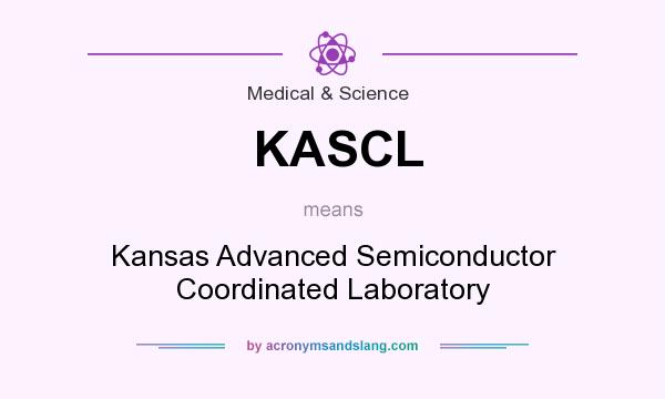 What does KASCL mean? It stands for Kansas Advanced Semiconductor Coordinated Laboratory