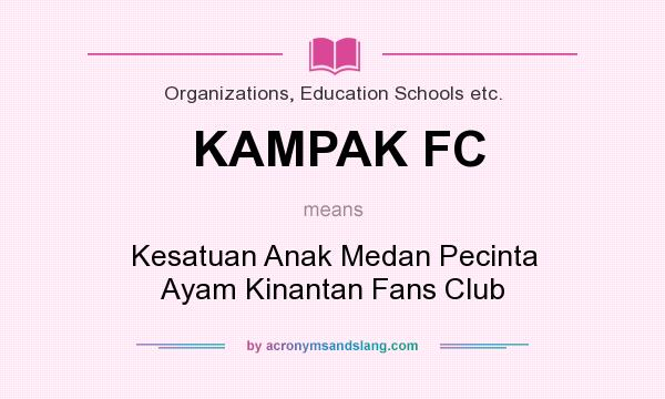 What does KAMPAK FC mean? It stands for Kesatuan Anak Medan Pecinta Ayam Kinantan Fans Club