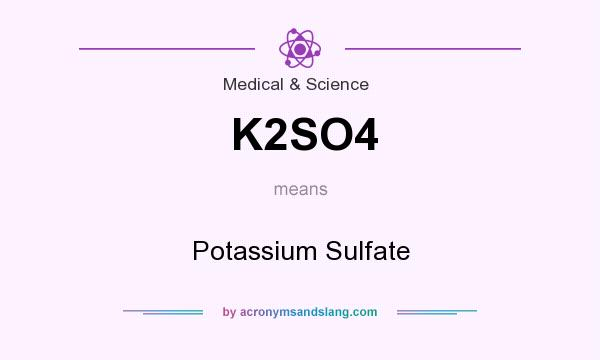 What does K2SO4 mean? It stands for Potassium Sulfate