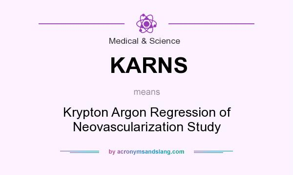 What does KARNS mean? It stands for Krypton Argon Regression of Neovascularization Study