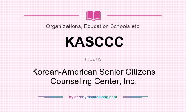 What does KASCCC mean? It stands for Korean-American Senior Citizens Counseling Center, Inc.