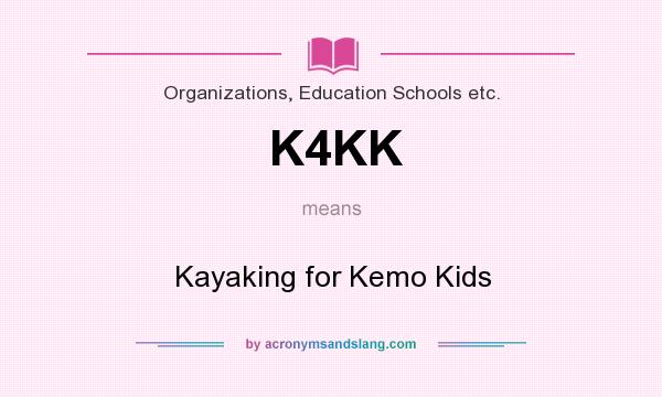 What does K4KK mean? It stands for Kayaking for Kemo Kids