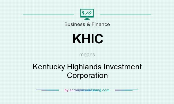 What does KHIC mean? It stands for Kentucky Highlands Investment Corporation
