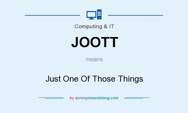 What does JOOTT mean? It stands for Just One Of Those Things