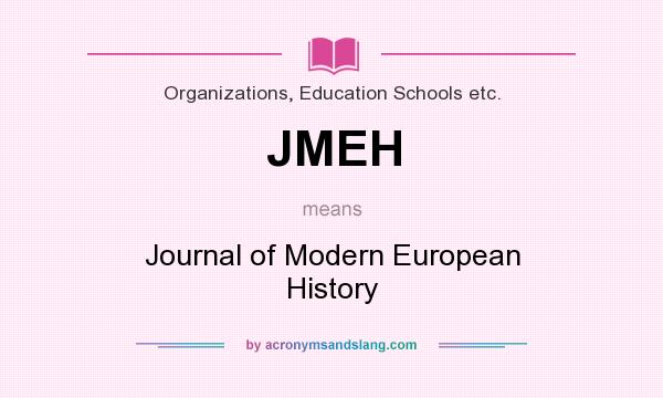 What does JMEH mean? It stands for Journal of Modern European History