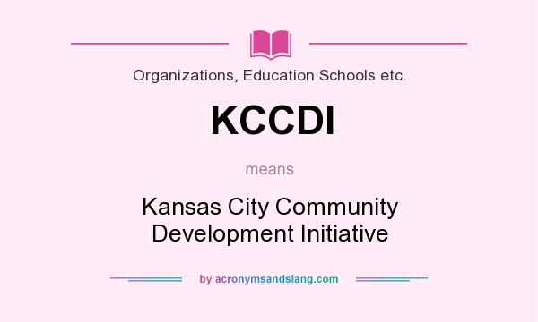 What does KCCDI mean? It stands for Kansas City Community Development Initiative