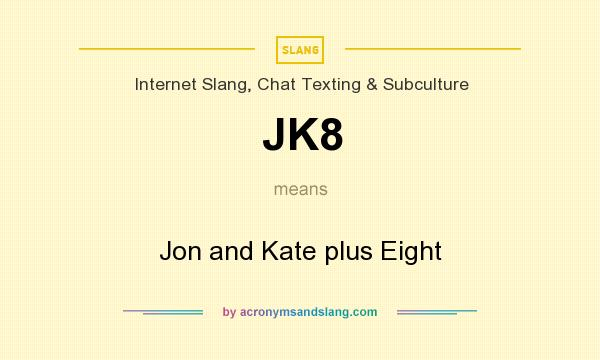 What does JK8 mean? It stands for Jon and Kate plus Eight