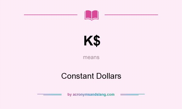 What does K$ mean? It stands for Constant Dollars